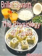 The Physiology of Taste ebook by Brillat Savarin