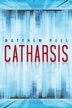 Catharsis ebook by Matthew Peel