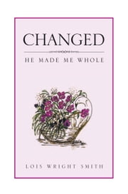 Changed: He Made Me Whole ebook by