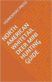North American Whitetail Deer Mini Hunting Guide ebook by HowExpert