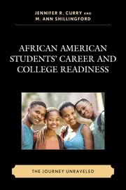 African American Students' Career and College Readiness - The Journey Unraveled ebook by Jennifer R. Curry,M. Ann Shillingford,Brandee Appling,Elizabeth Auguste,Christopher T. Belser,Tristen Bergholtz,Eric M. Brown,S. Kent Butler,Ashley Churblock,Jennifer Riedl Cross,Tracy L. Cross,Jennifer R. Curry,Jessica Exkano,Andrea Dawn Frazier,Michael T. Garrett,Pamela N. Harris,Dana C. Hart,Natoya Haskins,Nicole R. Hill,D'Jalon J. Jackson,Shandricka E. Jackson,J. Richelle Joe,Brian Kooyman,Michele Lopez,Berlisha Morton,M. Ann Shillingford,Lauren Treacy,Linwood Vereen,Amy E. Williams,Cyrus R. Williams III