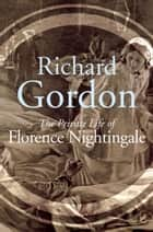 The Private Life Of Florence Nightingale ebook by Richard Gordon