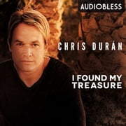 I Found My Treasure audiobook by Chris Durán