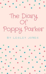 The Diary Of Poppy Parker ebook by lesley jones