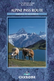 Alpine Pass Route - East to west across Switzerland - From Sargans to Montreux ebook by Kev Reynolds