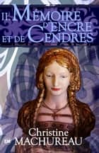 Mémoire d'encre et de cendres - Tome 2 ebook by Christine Machureau