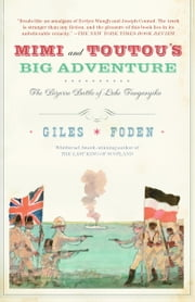 Mimi and Toutou's Big Adventure - The Bizarre Battle of Lake Tanganyika ebook by Giles Foden