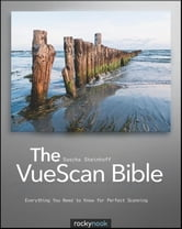 The VueScan Bible - Everything You Need to Know for Perfect Scanning ebook by Sascha Steinhoff