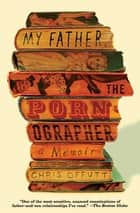 My Father, the Pornographer - A Memoir ebook by Chris Offutt