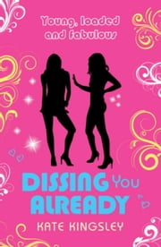 Dissing You Already: Young, Loaded and Fabulous ebook by Kate Kingsley
