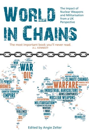 World in Chains - Nuclear Weapons, Militarisation and their Impact on Society ebook by Angie Zelter