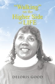 Walking on the Higher Side of Life ebook by Deloris Good