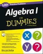 Algebra I: 1,001 Practice Problems For Dummies (+ Free Online Practice) ebook by Mary Jane Sterling