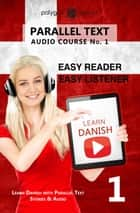 Learn Danish | Easy Reader | Easy Listener | Parallel Text - Audio Course No. 1 - Learn Danish | Easy Audio & Easy Text, #1 ebook by Polyglot Planet