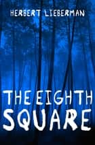 The Eighth Square eBook by Herbert Lieberman