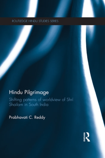 Hindu Pilgrimage - Shifting Patterns of Worldview of Srisailam in South India ebook by Prabhavati C. Reddy