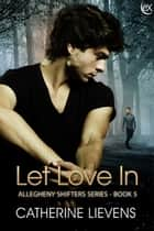 Let Love In ebook by Catherine Lievens