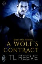A Wolf's Contract (Black Hills Wolves #43) ebook by TL Reeve
