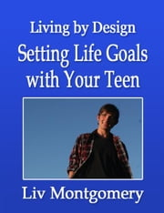 Setting Life Goals with Your Teen ebook by Liv Montgomery