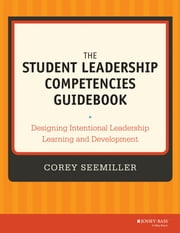 The Student Leadership Competencies Guidebook - Designing Intentional Leadership Learning and Development ebook by Corey Seemiller