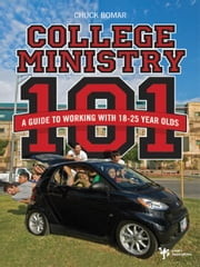 College Ministry 101 - A Guide to Working with 18-25 Year Olds ebook by Chuck Bomar