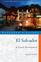 Explorer's Guide El Salvador: A Great Destination (Explorer's Great Destinations) ebook by Paige R. Penland