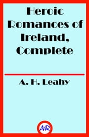 Heroic Romances of Ireland, Complete ebook by A. H. Leahy