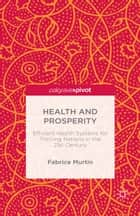 Health and Prosperity - Efficient Health Systems for Thriving Nations in the 21st Century ebook by Fabrice Murtin