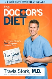 The Doctor's Diet - Dr. Travis Stork's STAT Program to Help You Lose Weight & Restore Your Health ebook by Travis Stork