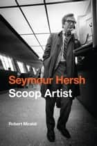 Seymour Hersh ebook by Robert Miraldi