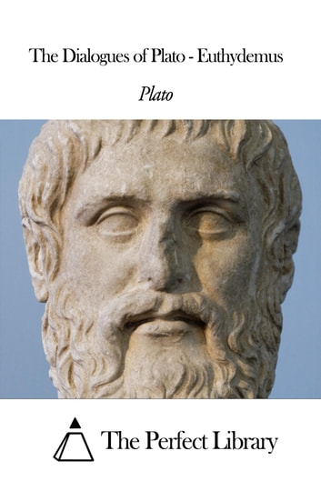 The Dialogues of Plato - Euthydemus ebook by Plato