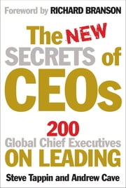 The New Secrets of CEOs - 200 Global Chief Executives on Leading ebook by Andrew Cave,Steve Tappin