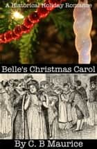 Belle's Christmas Carol ebook by C. B. Maurice