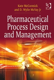 Pharmaceutical Process Design and Management ebook by D. Wylie McVay Jr,Dr Kate McCormick