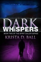 Dark Whispers ebook by Krista D. Ball