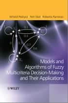 Fuzzy Multicriteria Decision-Making - Models, Methods and Applications ebook by Witold Pedrycz, Petr Ekel, Roberta Parreiras