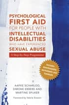 Psychological First Aid for People with Intellectual Disabilities Who Have Experienced Sexual Abuse - A Step-by-Step Programme ebook by Aafke Scharloo, Simone Ebbers-Mennink, Valerie Sinason,...