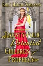 Twenty-Four Potential Children of Prophecy ebook by Emily Martha Sorensen