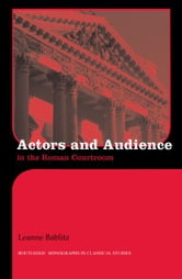 Actors and Audience in the Roman Courtroom ebook by Leanna Bablitz