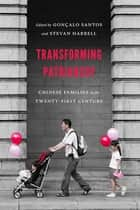 Transforming Patriarchy - Chinese Families in the Twenty-First Century ebook by Goncalo Santos, Stevan Harrell