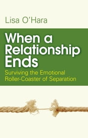 When a Relationship Ends: Surviving the Emotional Rollercoaster of Separation ebook by Lisa O'Hara
