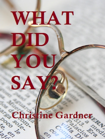 What Did You Say? ebook by Christine Gardner