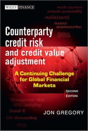 Counterparty Credit Risk and Credit Value Adjustment - A Continuing Challenge for Global Financial Markets ebook by Jon Gregory