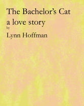 The Bachelor's Cat ebook by Lynn Hoffman