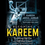 Becoming Kareem - Growing Up On and Off the Court audiobook by Kareem Abdul-Jabbar, Raymond Obstfeld