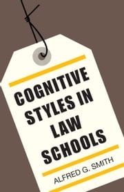 Cognitive Styles in Law Schools ebook by Alfred G. Smith,Patrick A. Nester,Lynn H. Pulford