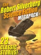 The Robert Silverberg Science Fiction MEGAPACK® ebook by