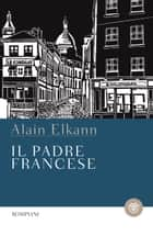Il padre francese eBook by Alain Elkann