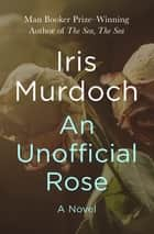 An Unofficial Rose - A Novel ebook by Iris Murdoch