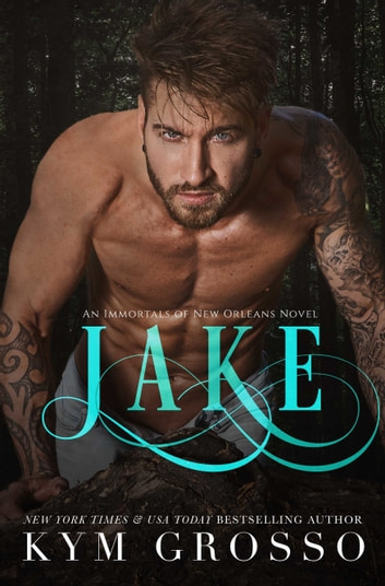 Jake (Immortals of New Orleans, Book 8) ebook by Kym Grosso
